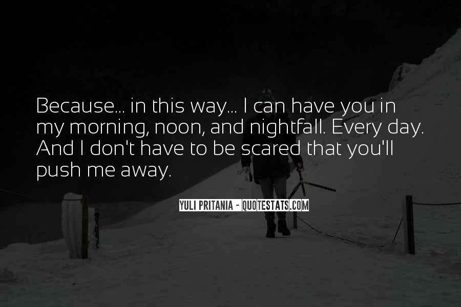 Don't Be Scared To Love Me Quotes #1066256