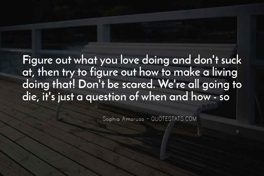Don't Be Scared To Love Me Quotes #1126068