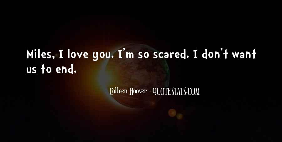 Don't Be Scared To Love Me Quotes #1753804