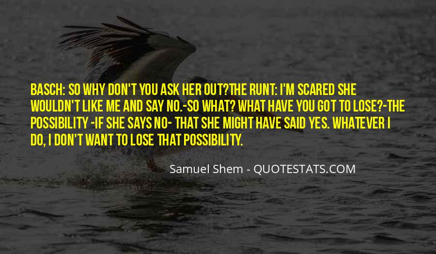 Don't Be Scared To Love Me Quotes #220245