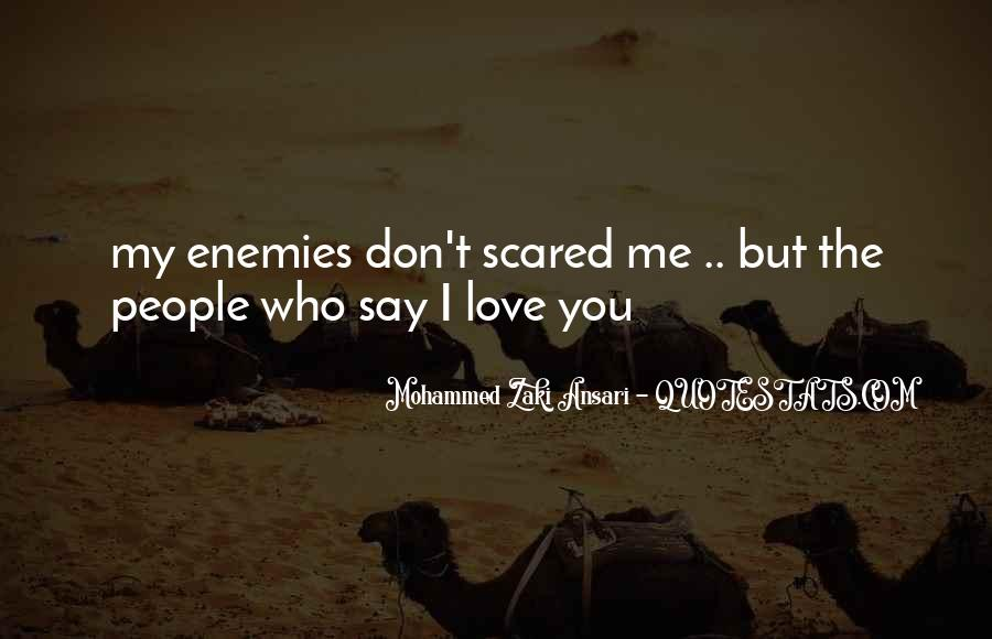 Don't Be Scared To Love Me Quotes #375676