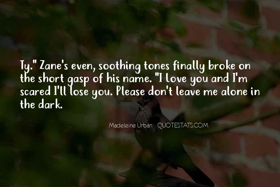 Don't Be Scared To Love Me Quotes #497526