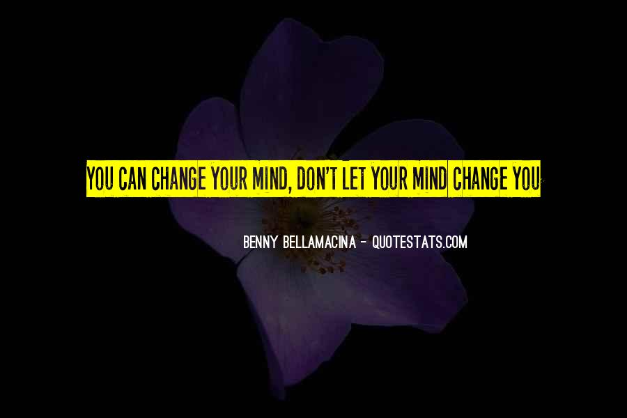 Don't Change Your Mind Quotes #30088