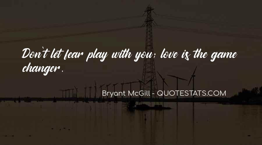 Don't Fear My Love Quotes #430314