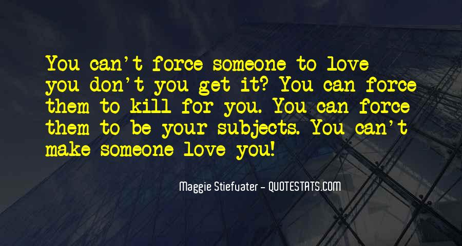 Don't Force Love Quotes #999021