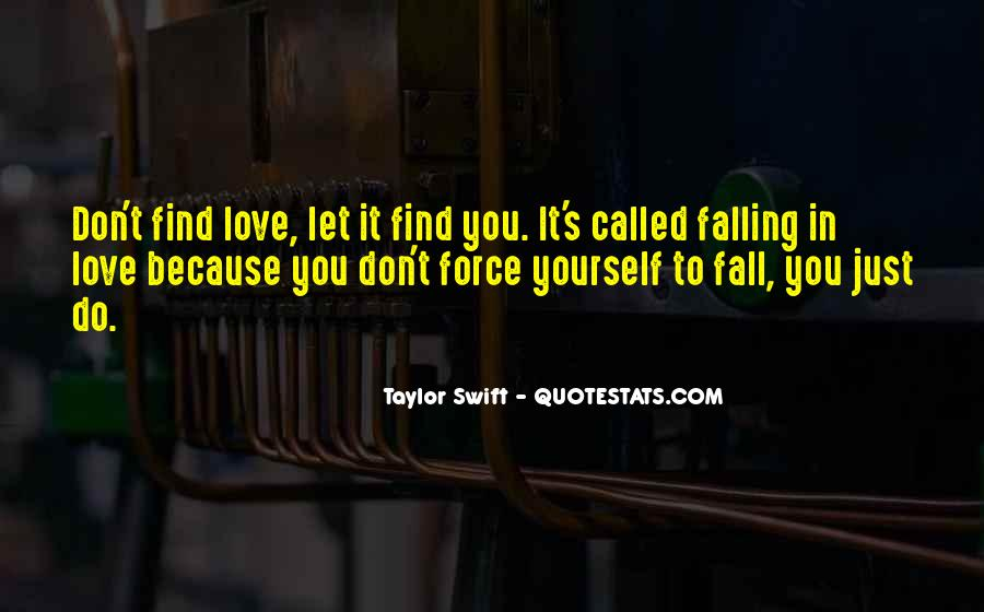 Don't Force Yourself To Fall In Love Quotes #1682634