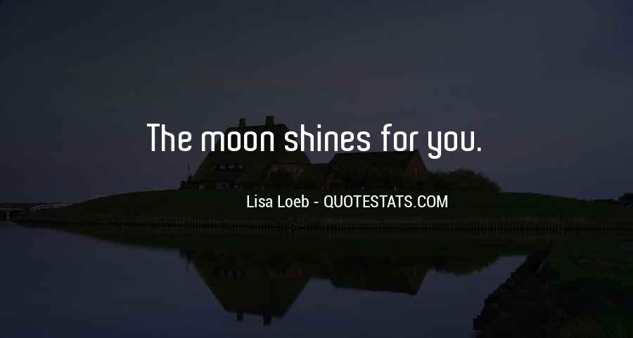 Quotes About The Moon Shining #1177512