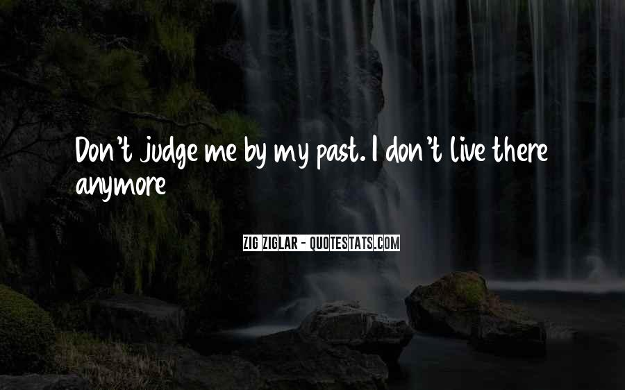 Don't Judge Me By My Past Quotes #337007