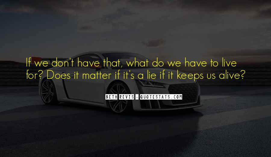 Don't Lie To Get What You Want Quotes #4937