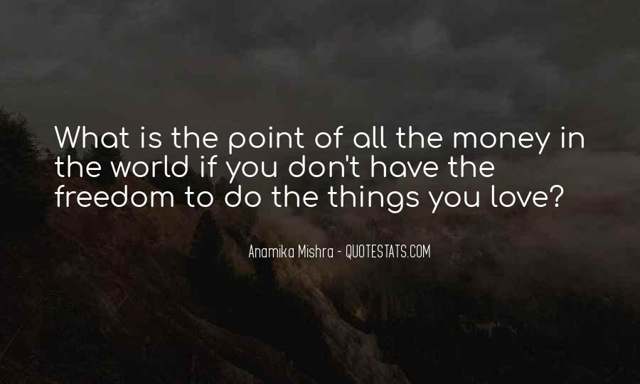 Don't Love Money Quotes #1279434