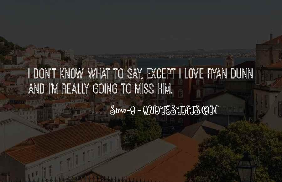 Don't Say I Miss You Quotes #1507795