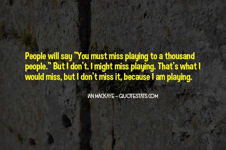 Don't Say I Miss You Quotes #718458