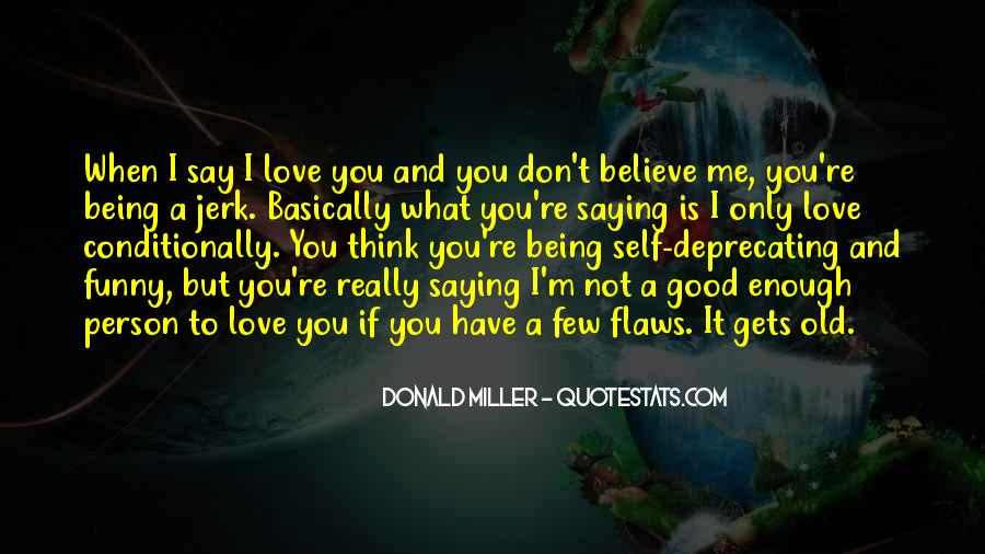 Don't Say You Love Me If Quotes #1375470