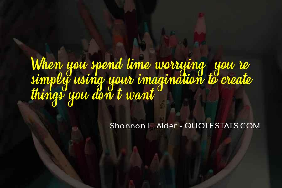 Don't Spend Your Life Worrying Quotes #1022962