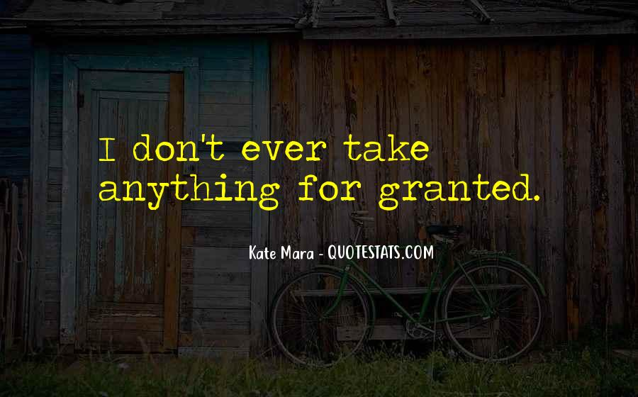 Don't Take Me Granted Quotes #129842