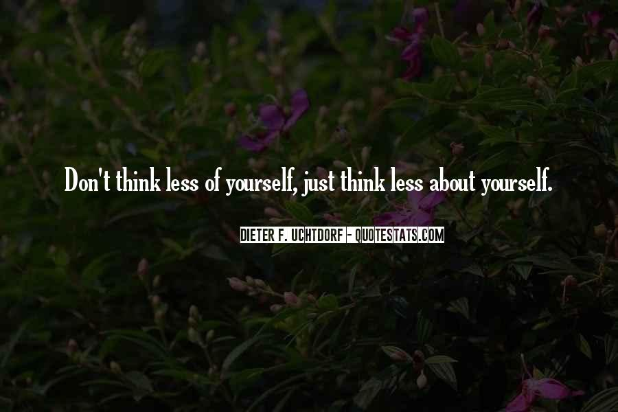 Don't Think About Yourself Quotes #514396