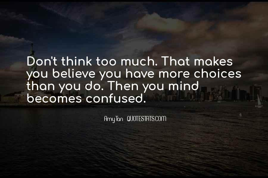 Don't Think Too Much Quotes #525107