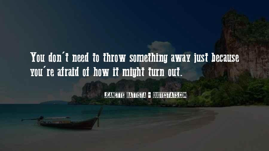 Don't Throw Me Away Quotes #568211
