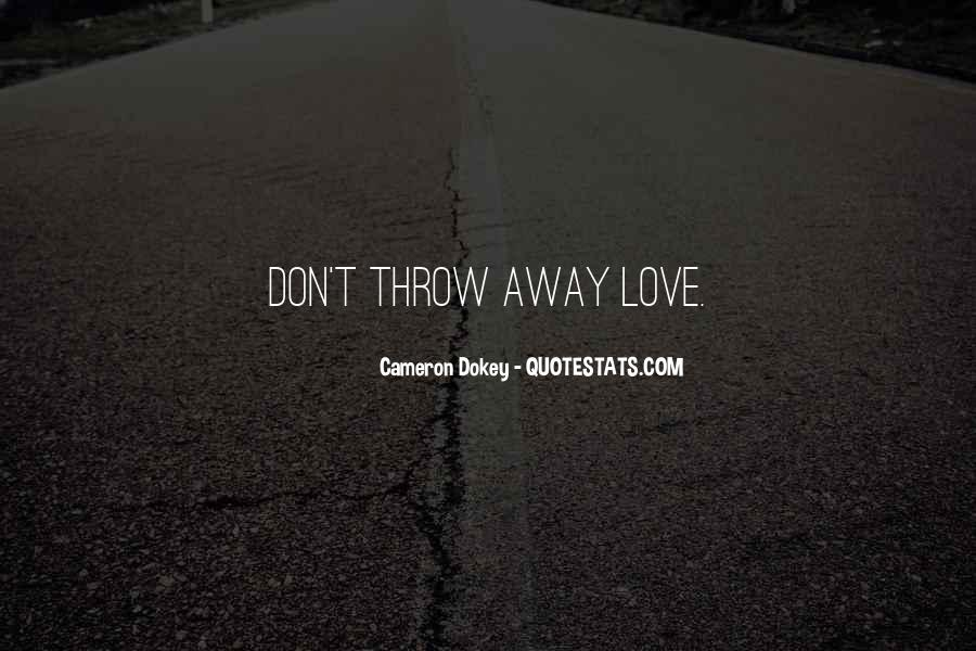 Don't Throw Me Away Quotes #708497