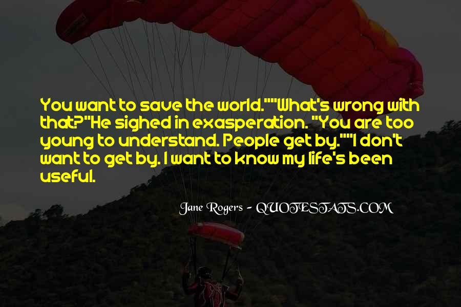 Don't Understand The World Quotes #744683