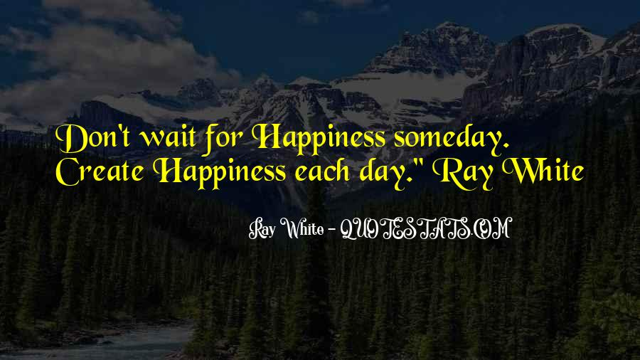 Don't Wait For Happiness Quotes #536167