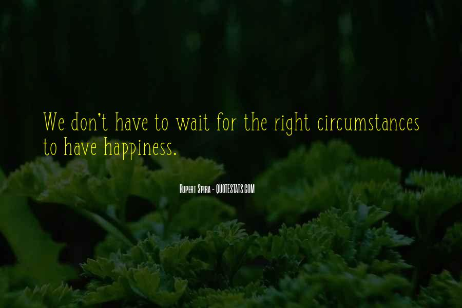 Don't Wait For Happiness Quotes #728817
