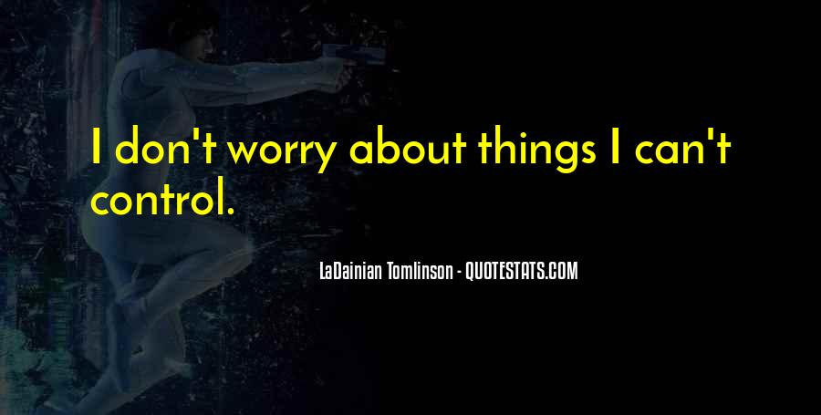 Don't Worry About Things You Cant Control Quotes #529531