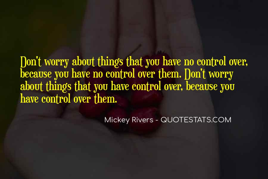 Don't Worry About Things You Cant Control Quotes #636433