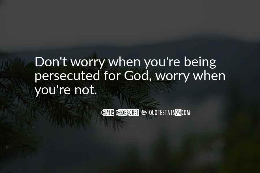 Don't Worry God Is There Quotes #135446