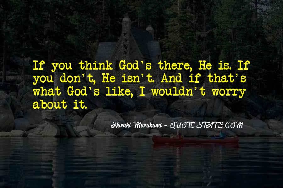 Don't Worry God Is There Quotes #1598539