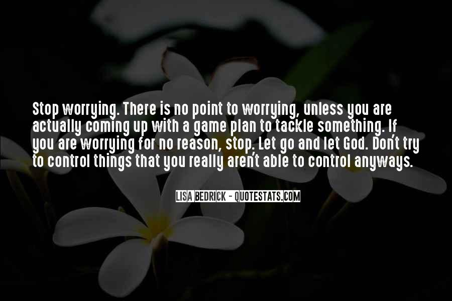 Don't Worry God Is There Quotes #1615976
