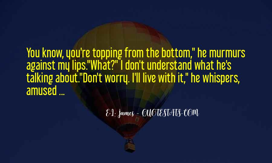 Don't Worry My Love Quotes #1222126