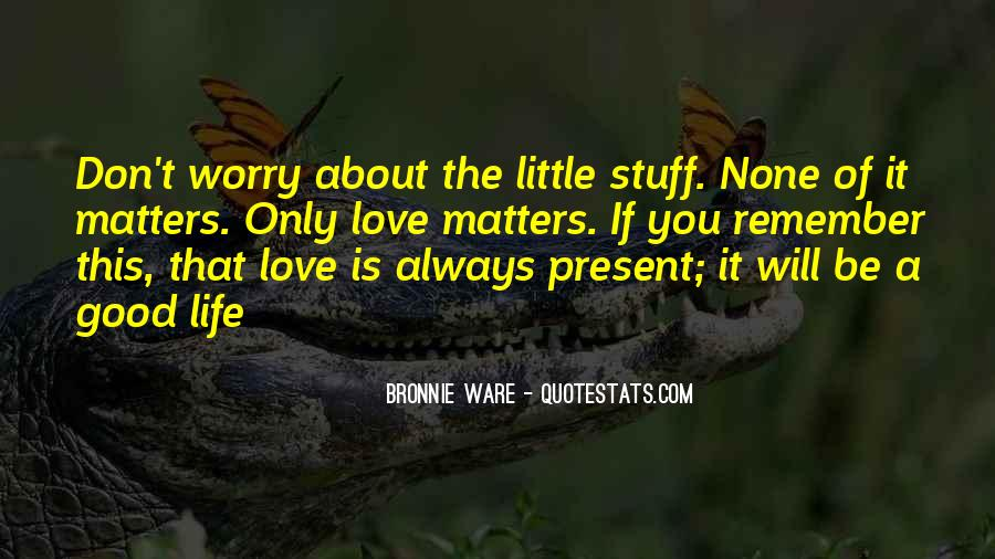 Don't Worry My Love Quotes #209552