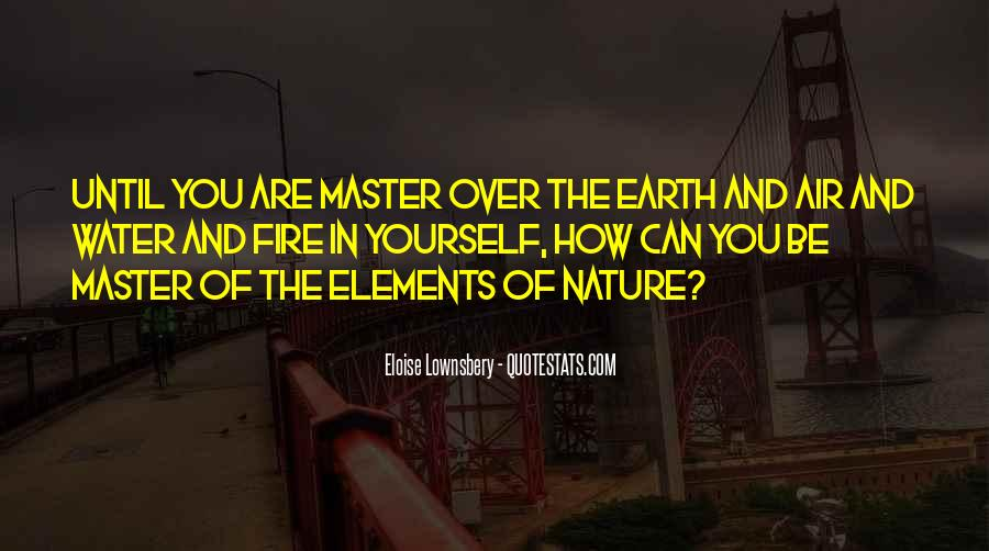 Earth Water Air Fire Quotes #1256339