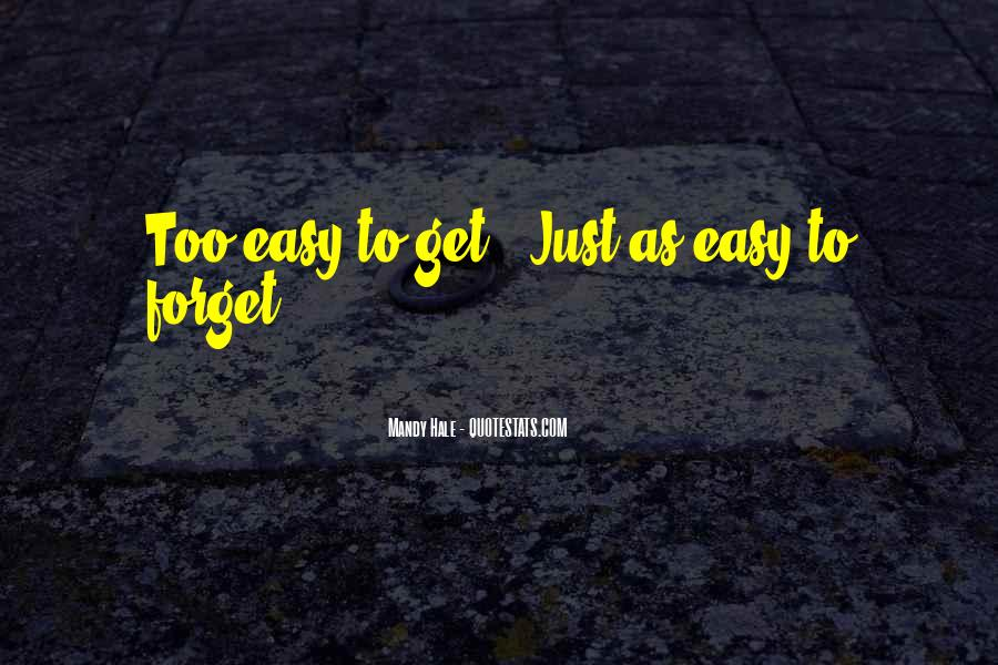 Easy To Get Hard To Forget Quotes #888263