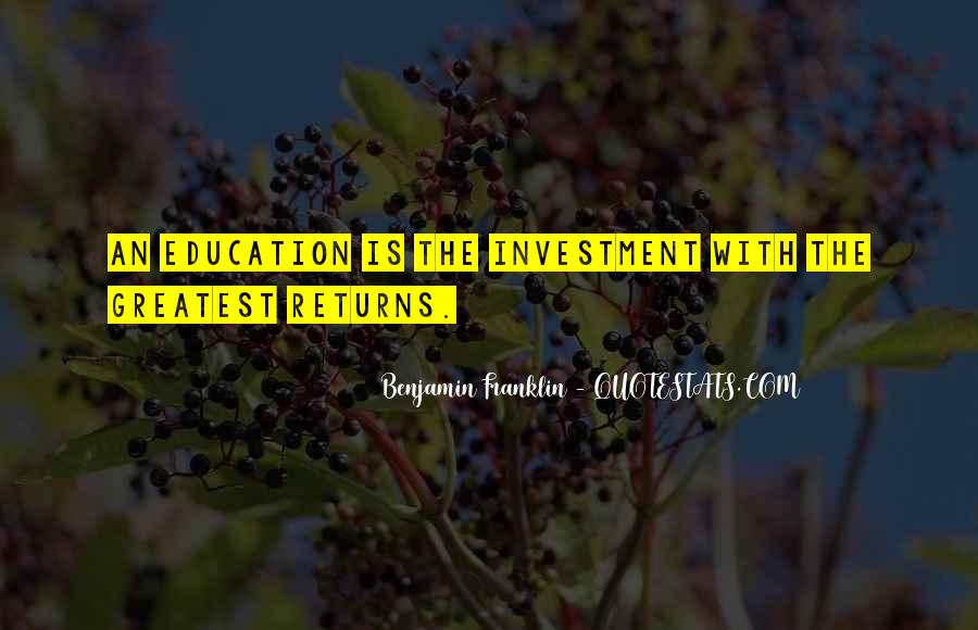 Education Is Investment Quotes #1524445