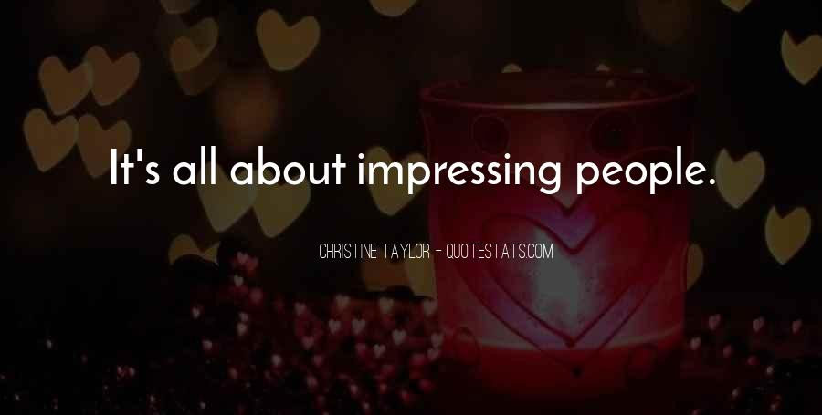 Quotes About Impressing Someone #337868