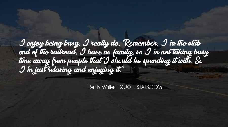 Enjoy Family Time Quotes #1021859