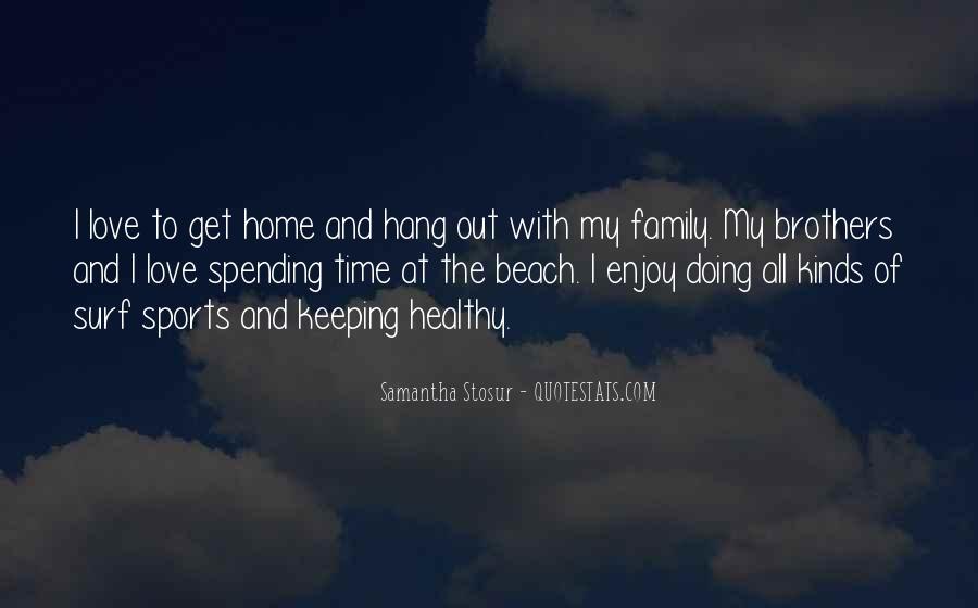 Enjoy Family Time Quotes #251897