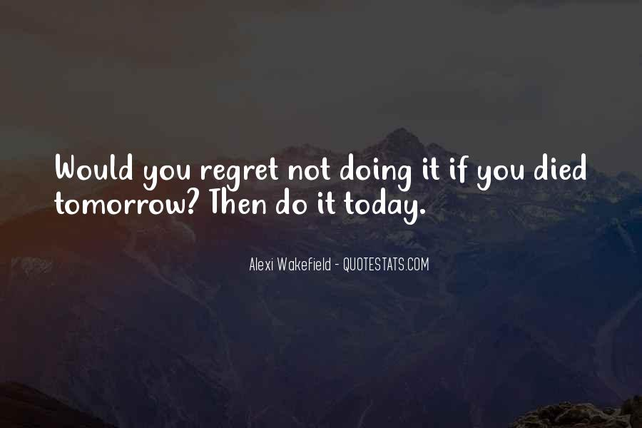 Quotes About If You Died Tomorrow #1397888