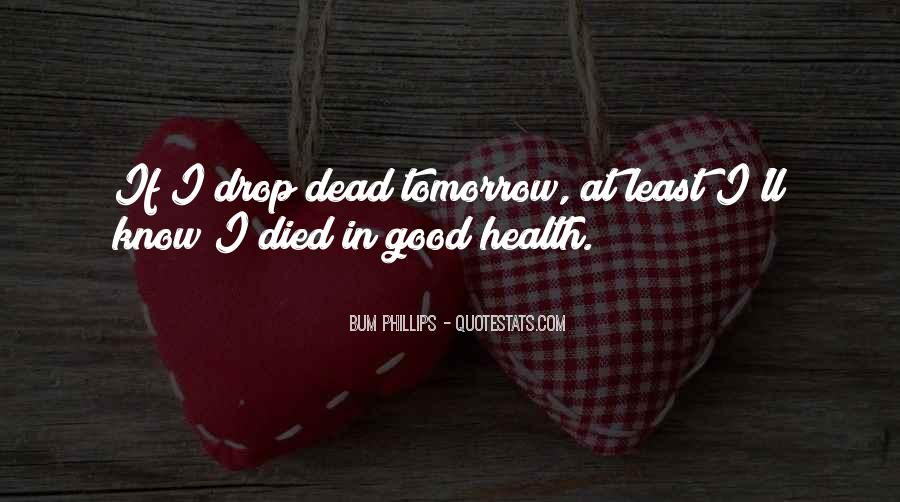 Quotes About If You Died Tomorrow #1559358
