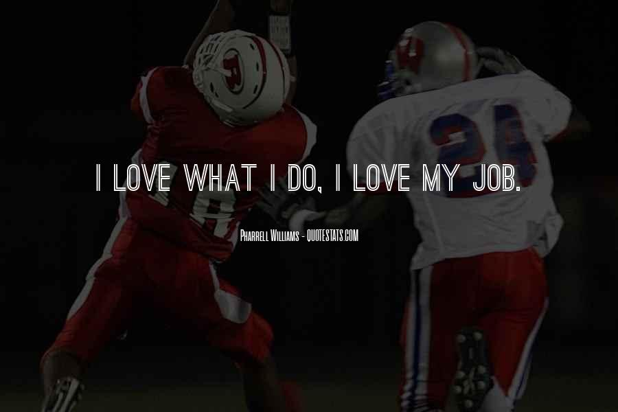 Quotes About I Love My Job #278209