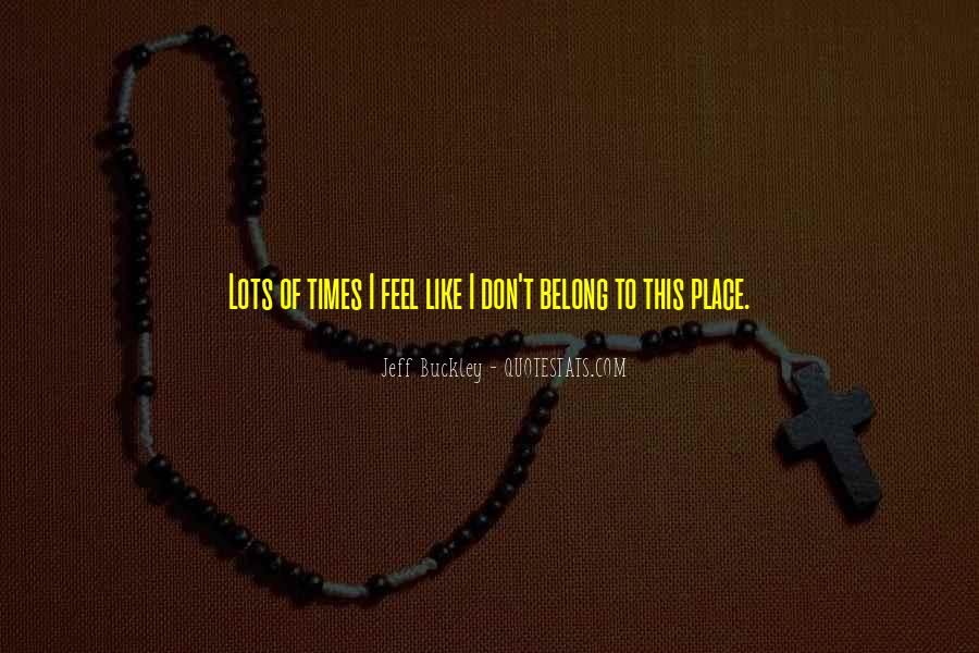 Ever Feel Like You Don't Belong Quotes #1215287