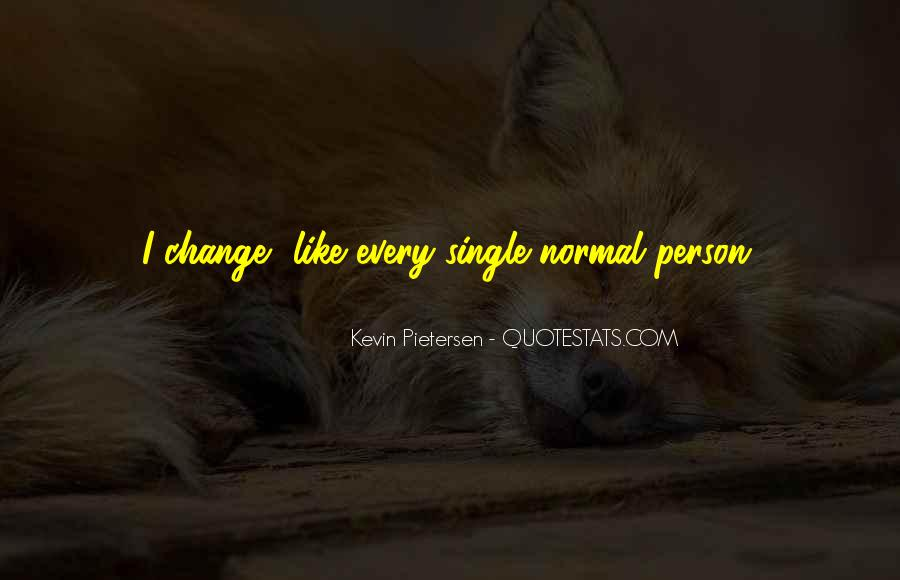 Every Person Change Quotes #1787420