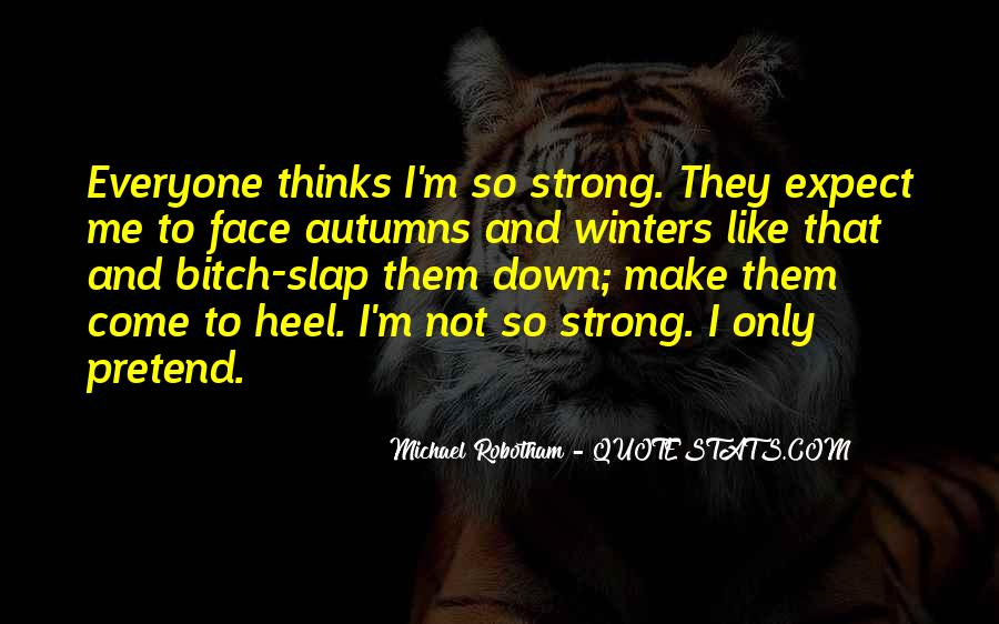 Everyone Thinks I'm Strong Quotes #64786