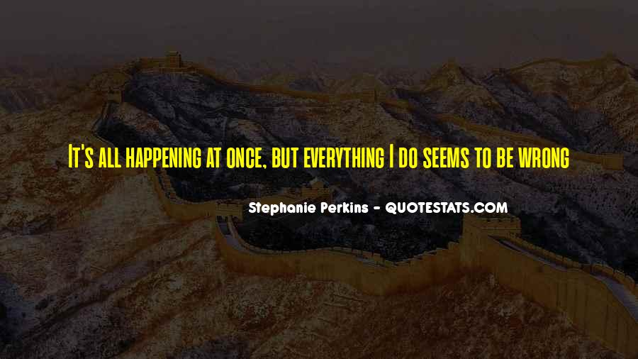 Everything Goes Wrong At Once Quotes #1212648
