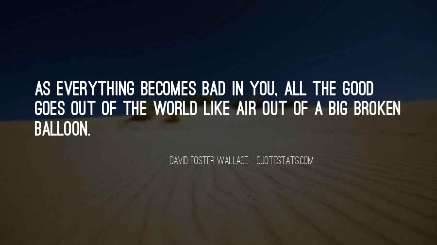 Everything Good Goes Bad Quotes #1019581