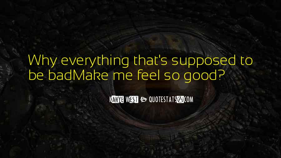 Everything Good Goes Bad Quotes #3312
