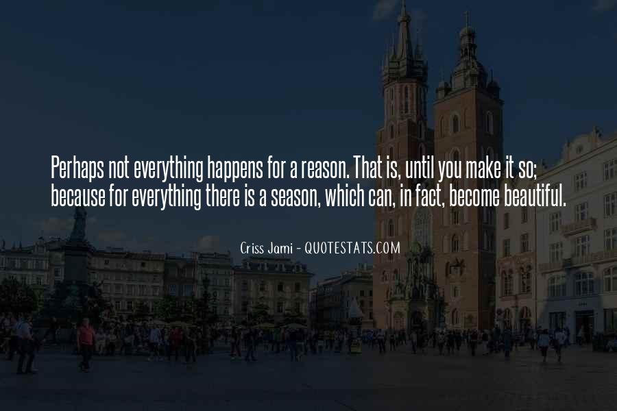 Everything Happens Has A Reason Quotes #294687