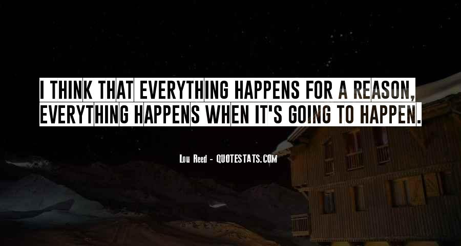 Everything Happens Has A Reason Quotes #487207